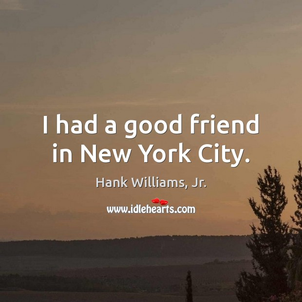 I had a good friend in New York City. Image