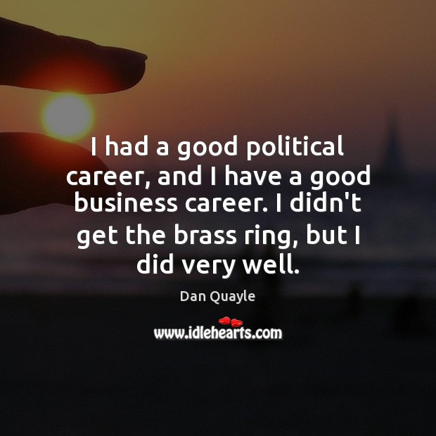 I had a good political career, and I have a good business Business Quotes Image