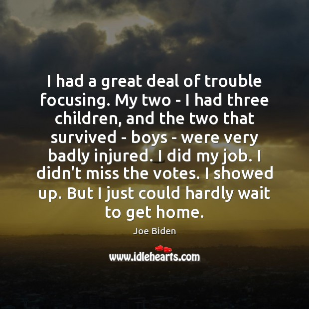 I had a great deal of trouble focusing. My two – I Joe Biden Picture Quote
