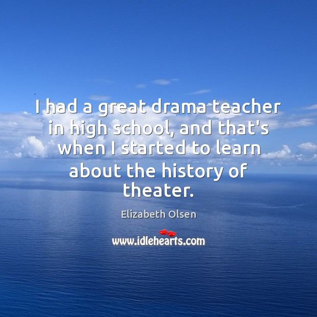 I had a great drama teacher in high school, and that's when Image