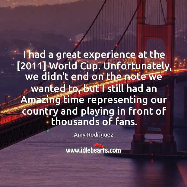 Image, I had a great experience at the [2011] World Cup. Unfortunately, we didn't