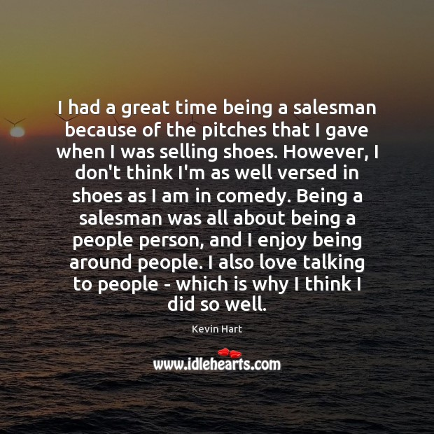 I had a great time being a salesman because of the pitches Kevin Hart Picture Quote