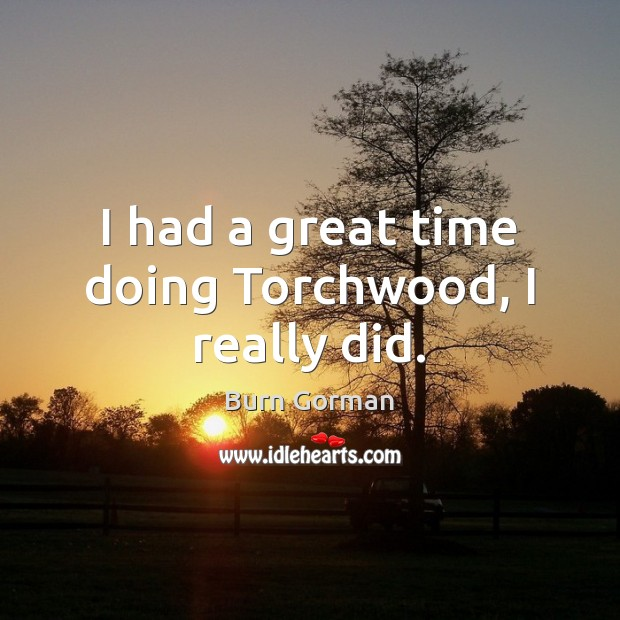 Image, I had a great time doing Torchwood, I really did.
