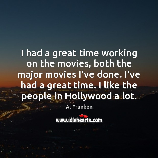 I had a great time working on the movies, both the major Image