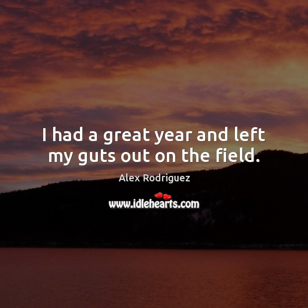 I had a great year and left my guts out on the field. Image