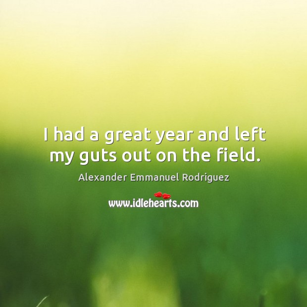 Image, I had a great year and left my guts out on the field.