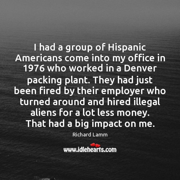 Image, I had a group of Hispanic Americans come into my office in 1976