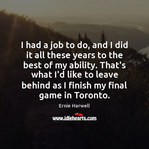 I had a job to do, and I did it all these Ernie Harwell Picture Quote