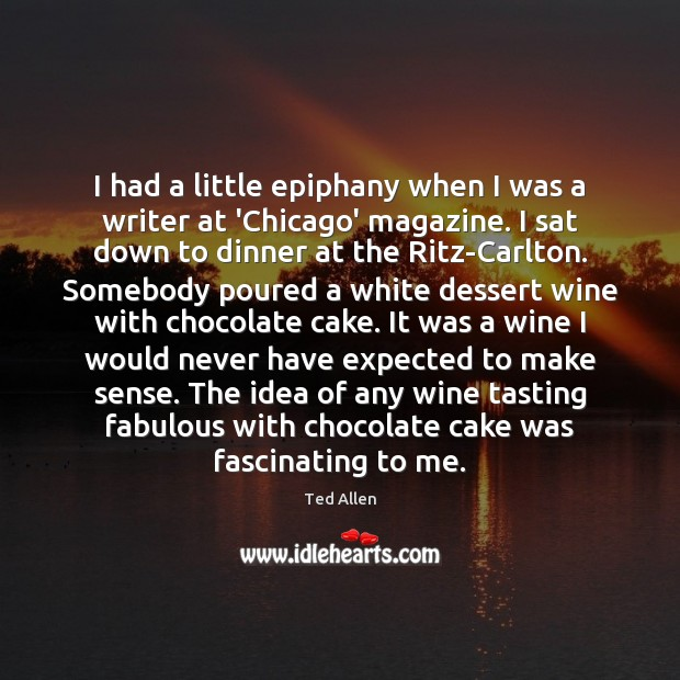 I had a little epiphany when I was a writer at 'Chicago' Ted Allen Picture Quote