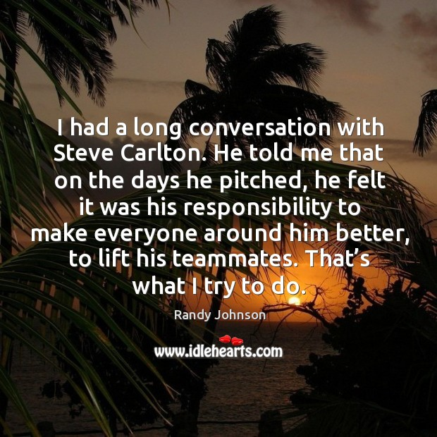 I had a long conversation with steve carlton. He told me that on the days he pitched Image