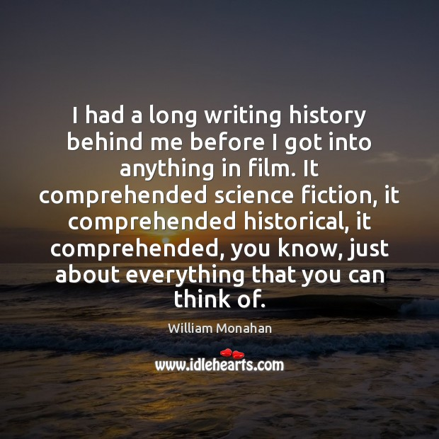 I had a long writing history behind me before I got into William Monahan Picture Quote