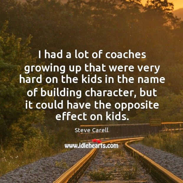 I had a lot of coaches growing up that were very hard Image