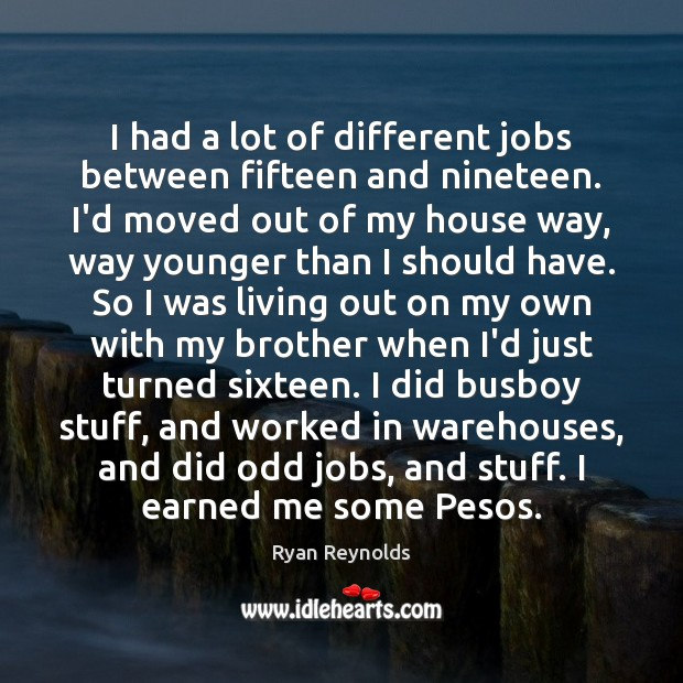 I had a lot of different jobs between fifteen and nineteen. I'd Image