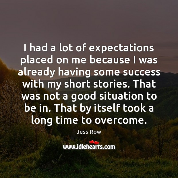 I had a lot of expectations placed on me because I was Jess Row Picture Quote