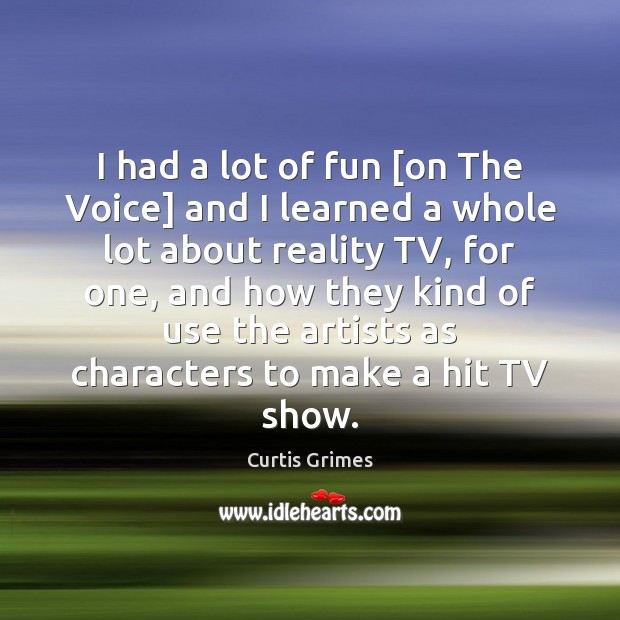 I had a lot of fun [on The Voice] and I learned Curtis Grimes Picture Quote