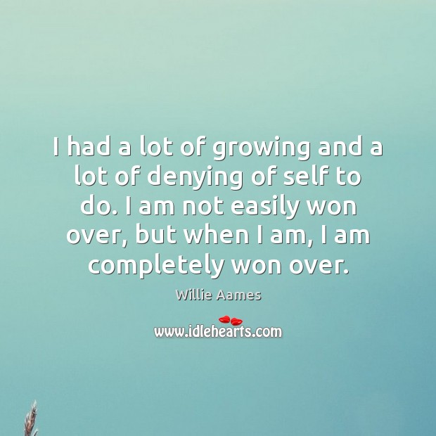 I had a lot of growing and a lot of denying of Willie Aames Picture Quote