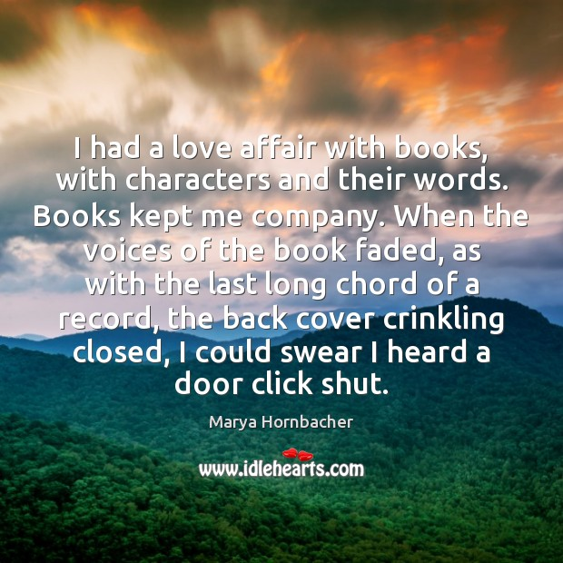 I had a love affair with books, with characters and their words. Marya Hornbacher Picture Quote