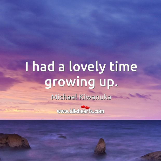 I had a lovely time growing up. Image