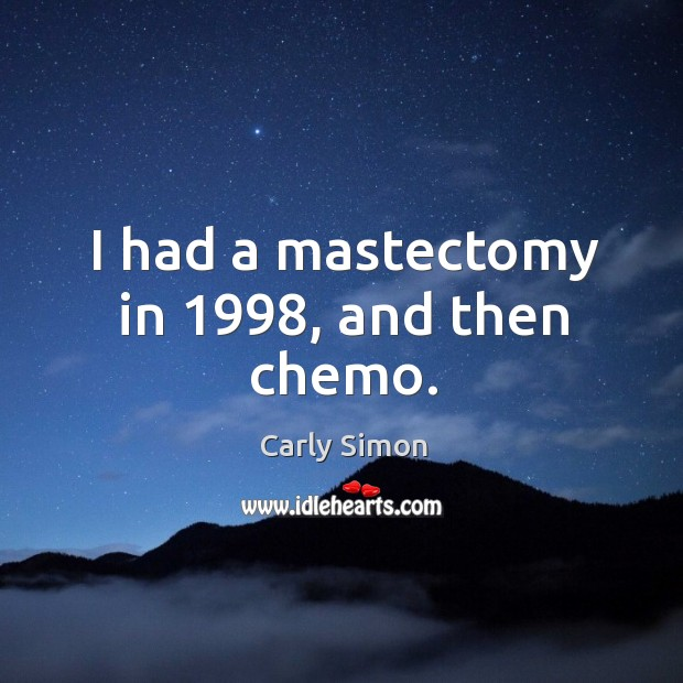 I had a mastectomy in 1998, and then chemo. Image