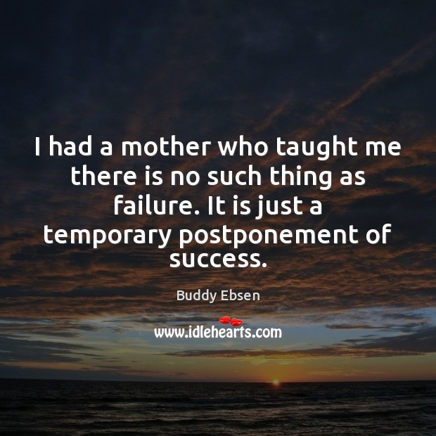 I had a mother who taught me there is no such thing Image