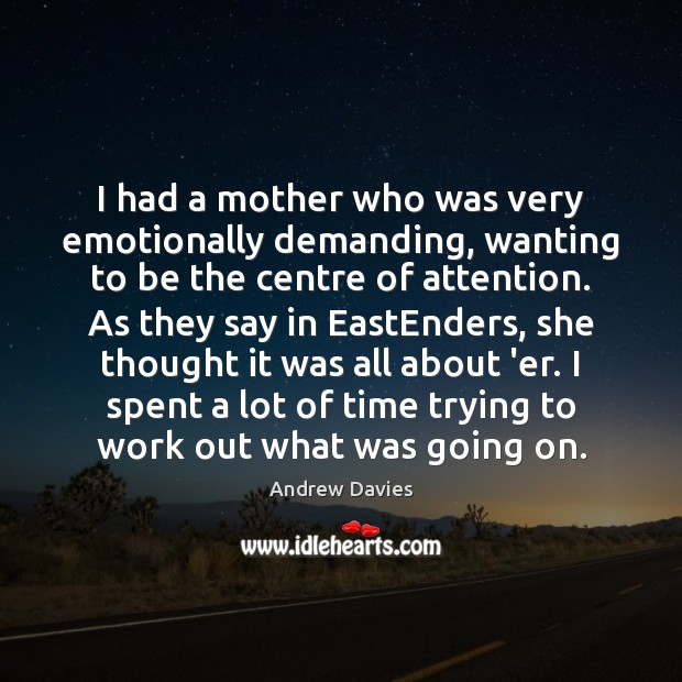 Image, I had a mother who was very emotionally demanding, wanting to be
