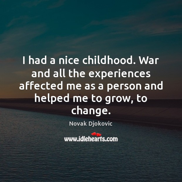 I had a nice childhood. War and all the experiences affected me Image