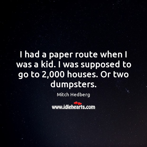 I had a paper route when I was a kid. I was Image