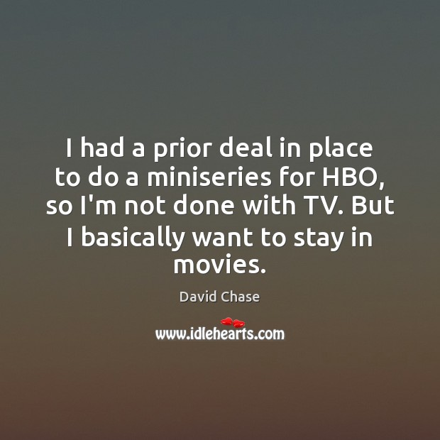 I had a prior deal in place to do a miniseries for David Chase Picture Quote