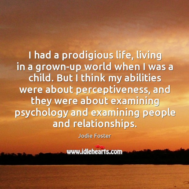 I had a prodigious life, living in a grown-up world when I Image