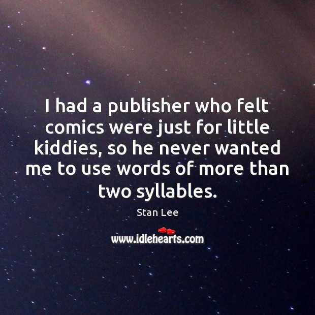 I had a publisher who felt comics were just for little kiddies, Stan Lee Picture Quote