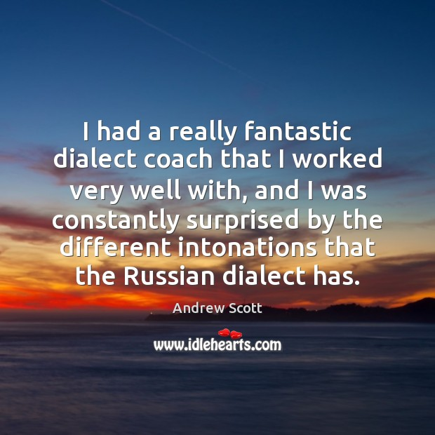 Image, I had a really fantastic dialect coach that I worked very well
