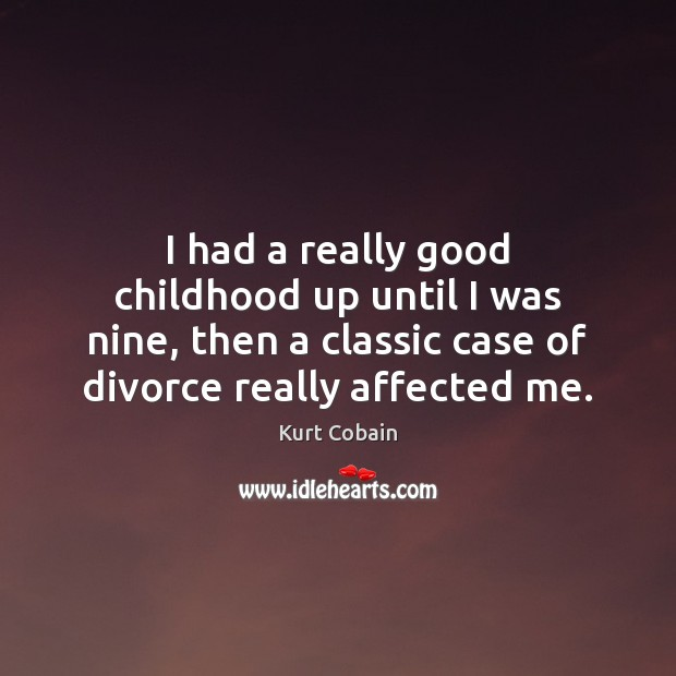 I had a really good childhood up until I was nine, then Divorce Quotes Image