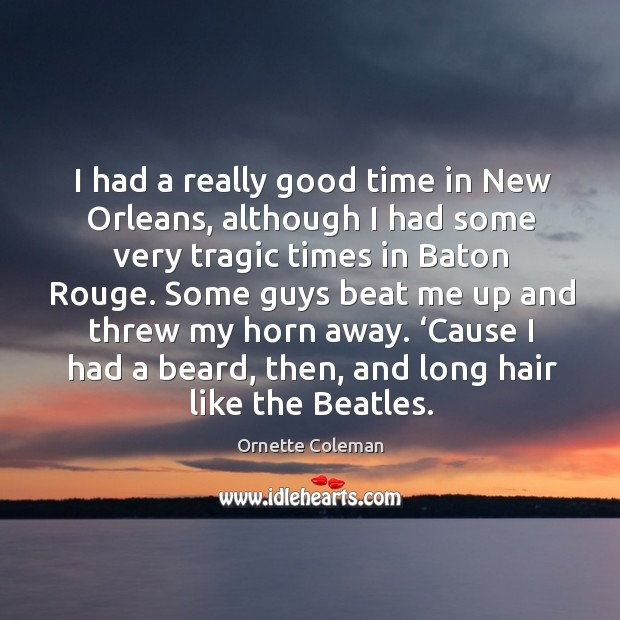 I had a really good time in new orleans, although I had some very tragic times Image