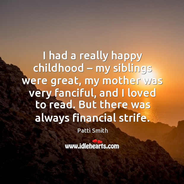 I had a really happy childhood – my siblings were great, my mother was very fanciful Image