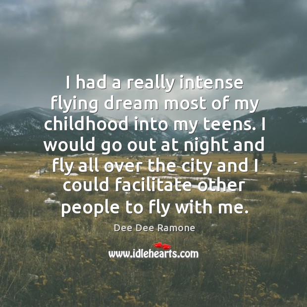 I had a really intense flying dream most of my childhood into Dee Dee Ramone Picture Quote