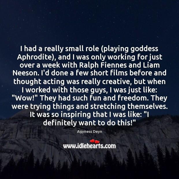 Image, I had a really small role (playing goddess Aphrodite), and I was