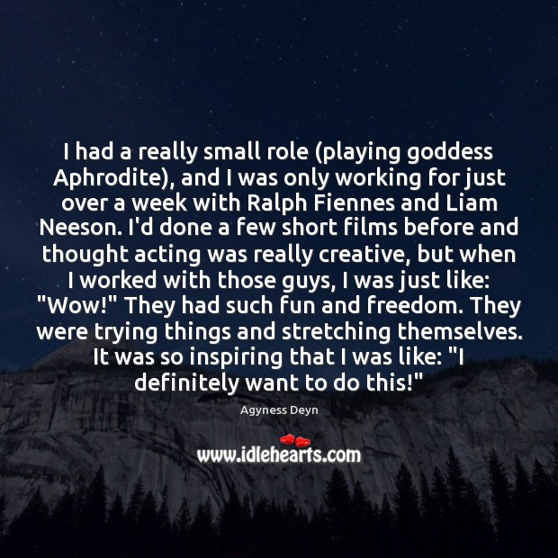 I had a really small role (playing Goddess Aphrodite), and I was Agyness Deyn Picture Quote