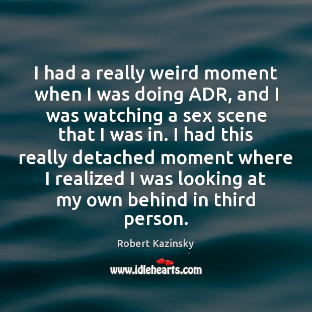 I had a really weird moment when I was doing ADR, and Robert Kazinsky Picture Quote