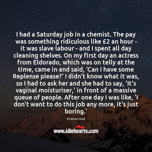 I had a Saturday job in a chemist. The pay was something Image