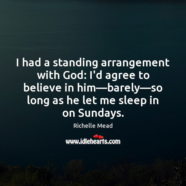 Image, I had a standing arrangement with God: I'd agree to believe in