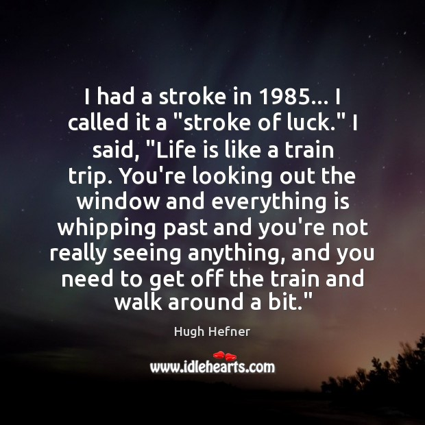 """I had a stroke in 1985… I called it a """"stroke of luck."""" Image"""