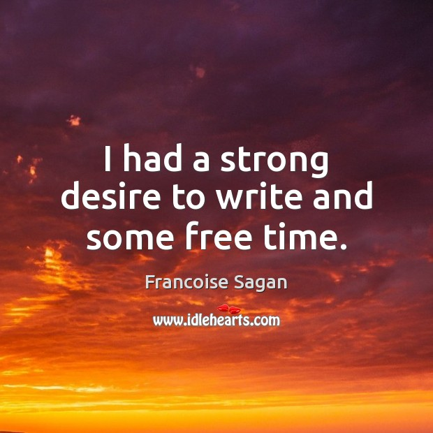 I had a strong desire to write and some free time. Francoise Sagan Picture Quote