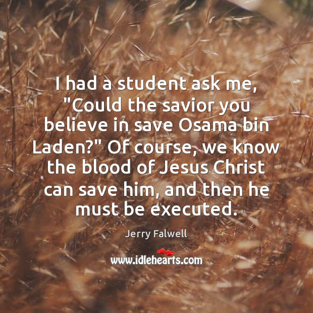 """I had a student ask me, """"Could the savior you believe in Jerry Falwell Picture Quote"""
