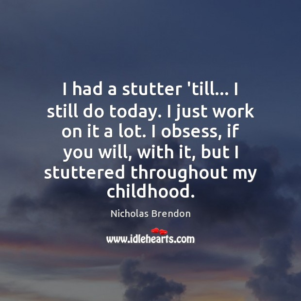 I had a stutter 'till… I still do today. I just work Nicholas Brendon Picture Quote