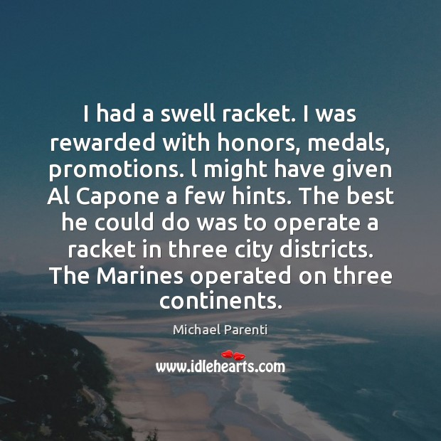 I had a swell racket. I was rewarded with honors, medals, promotions. Image