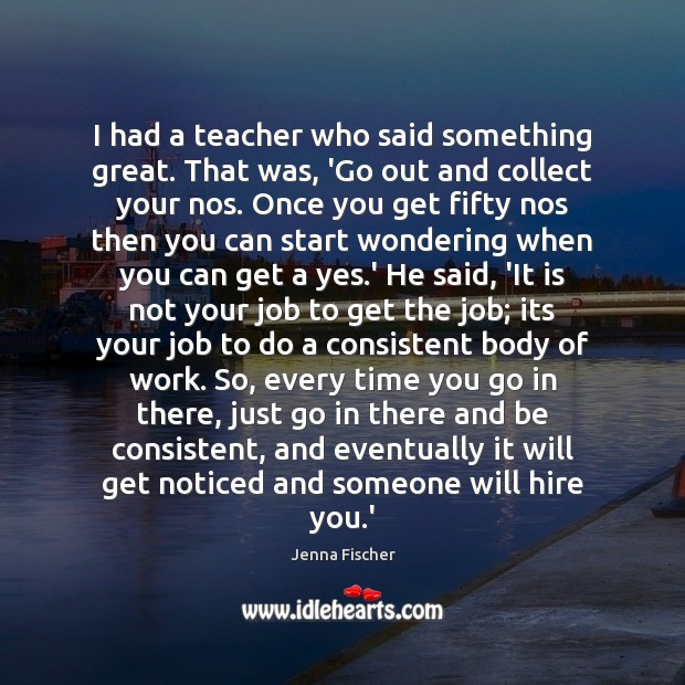 Image, I had a teacher who said something great. That was, 'Go out