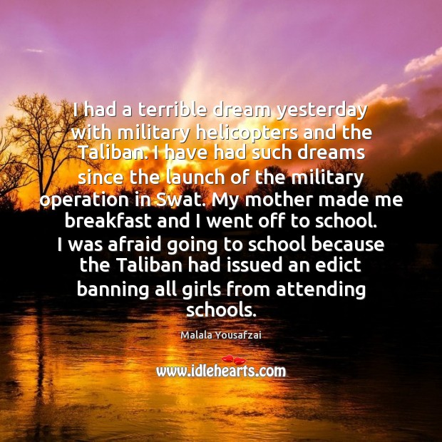 I had a terrible dream yesterday with military helicopters and the Taliban. School Quotes Image