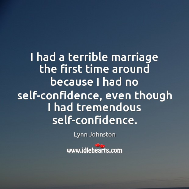 Image, I had a terrible marriage the first time around because I had