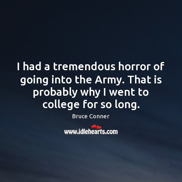 I had a tremendous horror of going into the Army. That is Image