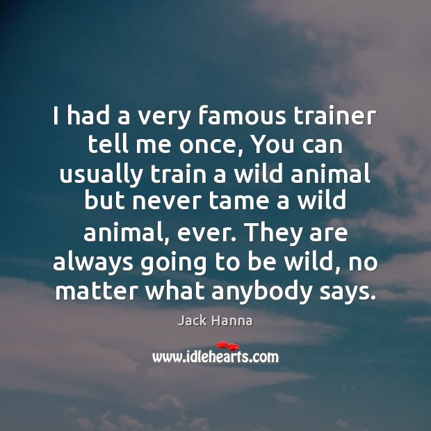 I had a very famous trainer tell me once, You can usually Image